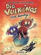 Die Vulkanos sind bombig! by Franziska Gehm