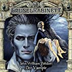 Gruselkabinett (30): Der Vampir by John…
