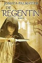 Die Regentin by Joshua Palmatier
