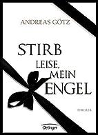 Stirb leise, mein Engel! by Andreas Götz
