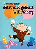 Jetzt wird gefeiert, Willi Wiberg by Gunilla…