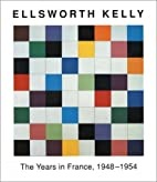Ellsworth Kelly: The Years in France,…