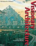 Thomsen, Christian W.: Visionary Architecture: From Babylon to Virtual Reality