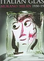 Italian Glass: Murano Milan 1930-1970 : The…