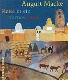 August Macke : Reise in ein fernes Land by…