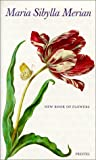 Burger, Thomas: Maria Sibylla Merian: New Book of Flowers
