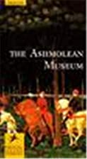 The Ashmolean Museum by Arthur MacGregor