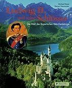 Ludwig II. und seine Schlösser: Die Welt…