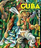 Cuba: Art and History from 1868 to Today by…