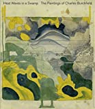 Burlingham, Cynthia: Heat Waves in a Swamp: The Paintings of Charles Burchfield