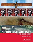 50 British Artists You Should Know by…