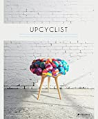 Upcyclist: Reclaimed and Remade Furniture,…