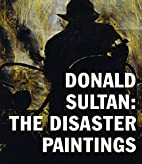 Donald Sultan: The Disaster Paintings by…
