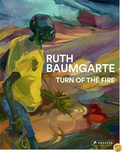 Ruth Baumgarte: Turn of the Fire