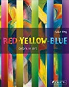 Red Yellow Blue: Colors in Art by Silke Vry