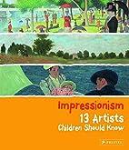 Impressionism: 13 Artists Children Should…