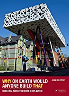 Why on Earth Would Anyone Build That: Modern…