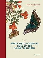 Maria Sibylla Merians Reise zu den…