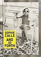 Sophie Calle: And so Forth by Sophie Calle