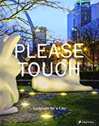 Please Touch: Sculpture for a City by Warren…