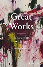 Great Works: Encounters with Art by Michael…