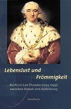 Lebenslust und Frömmigkeit : Kurfürst Carl…