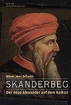 Skanderbeg: Der neue Alexander auf dem…