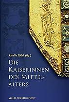 Die Kaiserinnen des Mittelalters by Amalie…