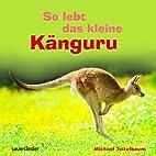 So lebt das kleine Känguru by Michael…