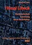Finke, Manfred: 116mal Lubeck: Denkmalschutz, Sanierung, Neue Architektur ; 25 Jahre Umgang Mit Einem Stadtdenkmal