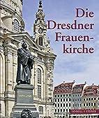 Die Dresdner Frauenkirche: Jahrbuch Zu Ihrer…