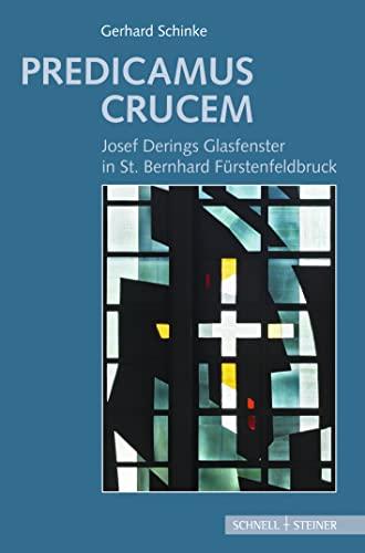 predicamus-crucem-josef-derings-glasfenster-in-st-bernhard-furstenfeldbruck-durch-zeit-und-raum-german-edition