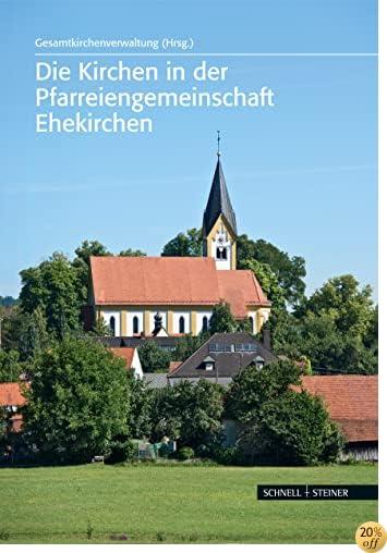Die Kirchen in Der Pfarreiengemeinschaft Ehekirchen (German Edition)