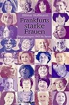 Frankfurts starke Frauen. Begegnungen 1945…