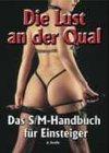 Die Lust an der Qual: Das S/M-Handbuch…