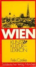 Wien, Kunst Kultur- Lexikon by Felix Czeike