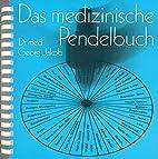 Das medizinische Pendelbuch by Georg Jakob
