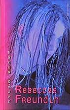 Rebeccas Freundin by Ranka Keser