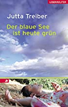Der blaue See ist heute gr&uuml;n by Jutta&hellip;