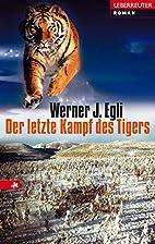 Der letzte Kampf des Tigers by Werner J.…