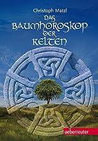 Das Baumhoroskop der Kelten by Christoph…