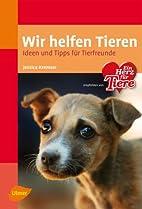 Wir helfen Tieren. Ideen und Tipps für…