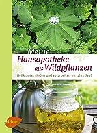 Meine Hausapotheke aus Wildpflanzen by Karin…