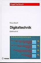 Elektronik, Bd.4, Digitaltechnik by Klaus…