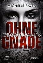 Crossroads - Ohne Gnade by Michelle Raven
