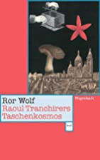 Raoul Tranchirers Taschenkosmos by Ror Wolf