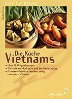 Die Küche Vietnams by Elisabeth Veit