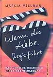 Millman, Marcia: Wenn die Liebe Regie führt. Das geheime Drehbuch Ihrer Partnerschaft.