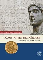 Konstantin der Große. Zwischen Sol und…