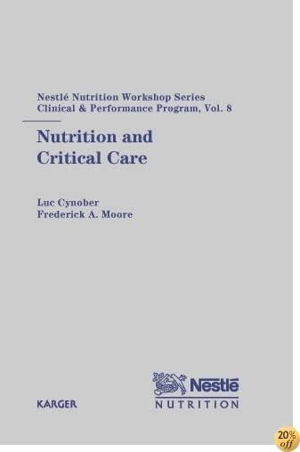 Nutrition and Critical Care: 8th Nestlé Nutrition Workshop, Paris, September 2002 (Nestlé Nutrition Institute Workshop Series: Clinical & Performance Program, Vol. 8)